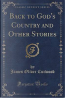 Back to God's Country and Other Stories (Classic Reprint) by James Oliver Curwood