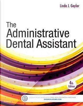 The Administrative Dental Assistant, 4e by Linda J Gaylor RDA  BPA  MEd