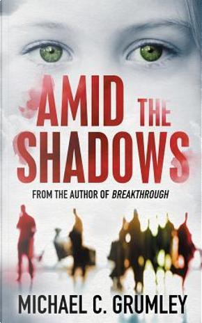 Amid the Shadows by Michael C. Grumley