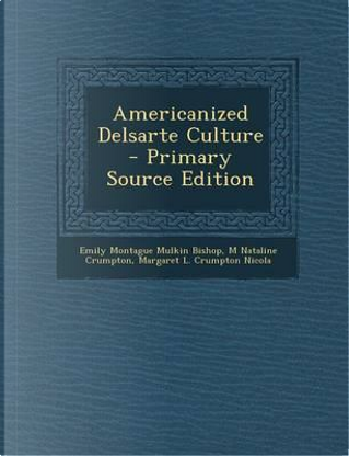 Americanized Delsarte Culture - Primary Source Edition by Emily Montague Mulkin Bishop