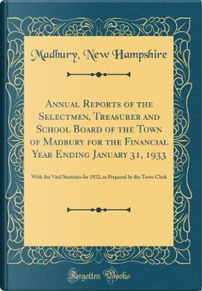 Annual Reports of the Selectmen, Treasurer and School Board of the Town of Madbury for the Financial Year Ending January 31, 1933 by Madbury New Hampshire