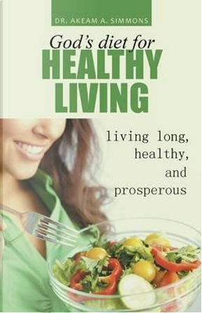 God's Diet for Healthy Living by Akeam Simmons