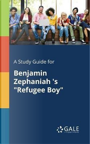 """A Study Guide for Benjamin Zephaniah 's """"Refugee Boy"""" by Cengage Learning Gale"""
