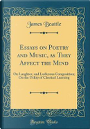 Essays on Poetry and Music, as They Affect the Mind by James Beattie