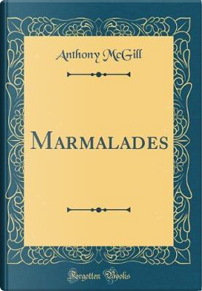 Marmalades (Classic Reprint) by Anthony McGill