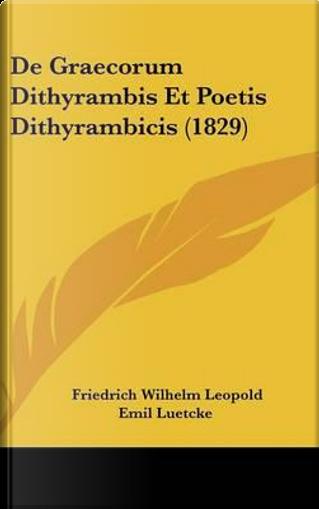 de Graecorum Dithyrambis Et Poetis Dithyrambicis (1829) by Friedrich Wilhelm Leopold Emil Luetcke