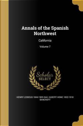 ANNALS OF THE SPANISH NORTHWES by Henry Lebbeus 1844-1905 Oak