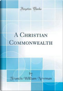 A Christian Commonwealth (Classic Reprint) by Francis William Newman