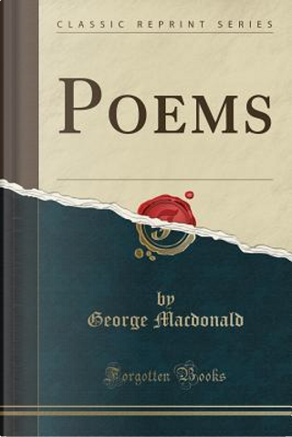 Poems (Classic Reprint) by GEORGE MacDONALD