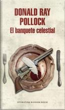 El banquete celestial by Donald Ray Pollock