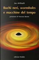 Buchi neri, «wormholes» e macchine del tempo by Jim Al-Khalili
