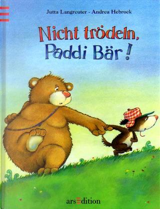 Nicht trödeln, Paddi Bär! by Jutta Langreuter, Andrea Hebrock