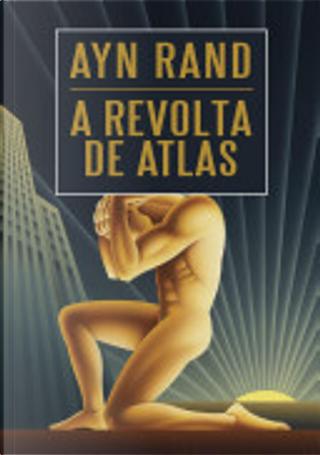 A revolta de Atlas by Ayn Rand