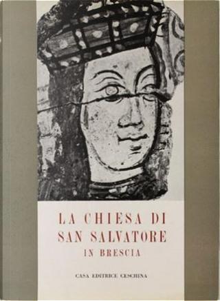 La Chiesa di San Salvatore in Brescia by Adriano Peroni, Gaetano Panazza