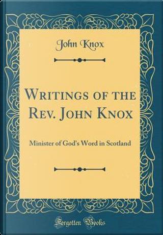 Writings of the Rev. John Knox by John Knox