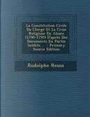 La Constitution Civile Du Clerge Et La Crise Religiuse En Alsace (1790-1795) D'Apres Des Documents En Partie Inedits ... by Rodolphe Reuss