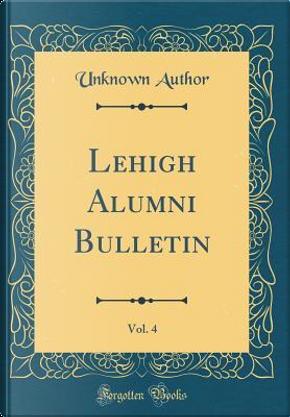 Lehigh Alumni Bulletin, Vol. 4 (Classic Reprint) by Author Unknown