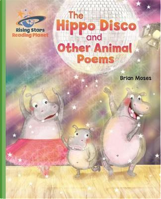 Reading Planet - The Hippo Disco and Other Animal Poems - Green by Brian Moses