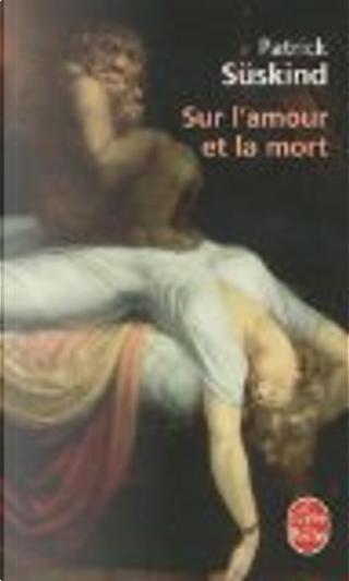 Sur l'amour et la mort by Patrick Suskind