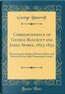 Correspondence of George Bancroft and Jared Sparks, 1823-1832 by George Bancroft
