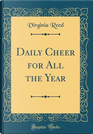Daily Cheer for All the Year (Classic Reprint) by Virginia Reed