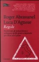 Regole. Perché tutti gli italiani devono sviluppare quelle giuste e rispettarle per rilanciare il paese by Roger Abravanel