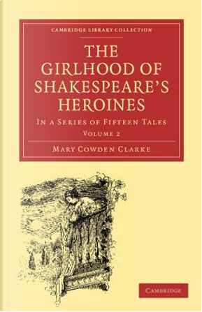 The Girlhood of Shakespeare's Heroines 3 Volume Paperback Set by Mary Cowden Clarke