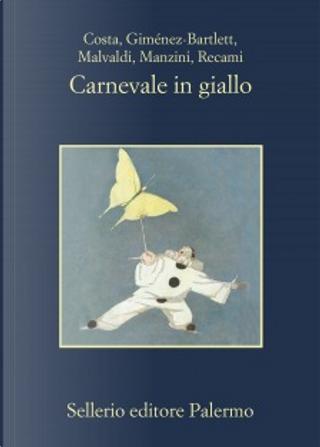 Carnevale in giallo by Alicia Gimenez-Bartlett, Antonio Manzini, Francesco Recami, Gian Mauro Costa, Marco Malvaldi