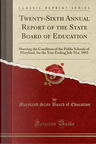 Twenty-Sixth Annual Report of the State Board of Education by Maryland State Board Of Education