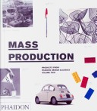 Mass Production, Products From Phaidon Design Classics by Editors of Phaidon Press