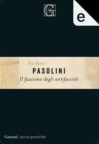 Il fascismo degli antifascisti by Pasolini P. Paolo