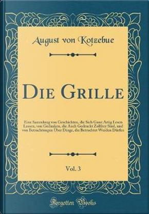Die Grille, Vol. 3 by August Von Kotzebue