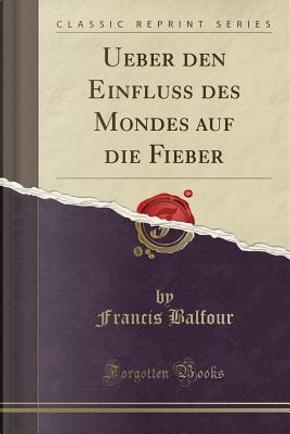 Ueber den Einfluss des Mondes auf die Fieber (Classic Reprint) by Francis Balfour