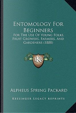 Entomology for Beginners by Alpheus Spring, Jr. Packard