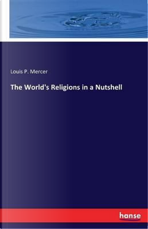 The World's Religions in a Nutshell by Louis P. Mercer