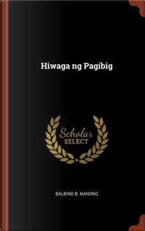 Hiwaga Ng Pagibig by Balbino B. Nanong