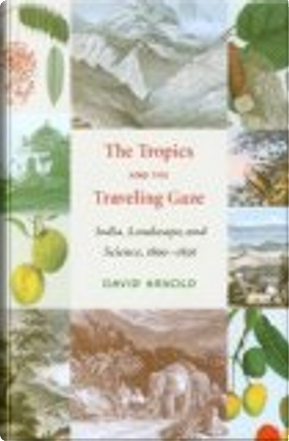 The Tropics and the Traveling Gaze by David Arnold