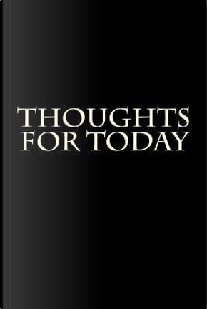 Thoughts for Today by Passion Imagination Journals