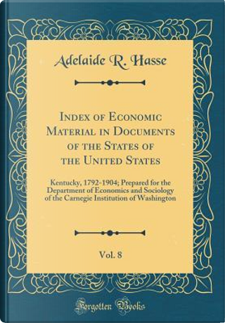 Index of Economic Material in Documents of the States of the United States, Vol. 8 by Adelaide R. Hasse