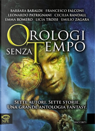 Orologi senza tempo by Barbara Baraldi, Cecilia Randall, Emilio Zàgara, Emma Romero, Francesco Falconi, Leonardo Patrignani, Licia Troisi