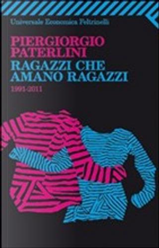 Ragazzi che amano ragazzi. 1991-2011 by Piergiorgio Paterlini