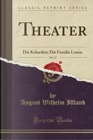Theater, Vol. 17 by August Wilhelm Iffland
