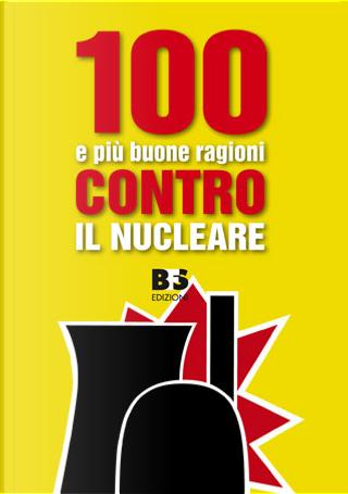 100 e più buone ragioni contro il nucleare by EWS, Giorgio Ferrari