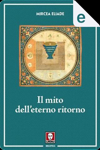 Il mito dell'eterno ritorno by Mircea Eliade