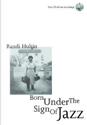 Born Under the Sign of Jazz by Randi Hultin