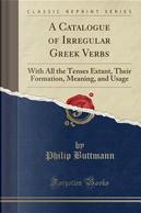 A Catalogue of Irregular Greek Verbs by Philip Buttmann
