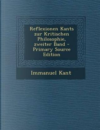 Reflexionen Kants Zur Kritischen Philosophie, Zweiter Band by Immanuel Kant