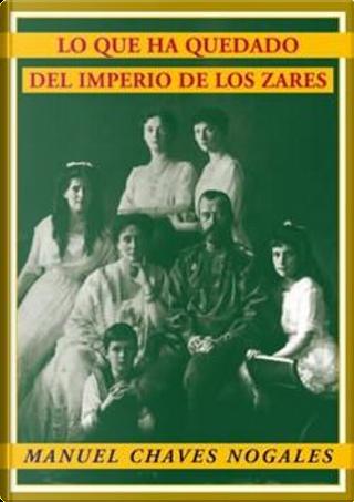 Lo que ha quedado del imperio de los zares by Manuel Chaves Nogales