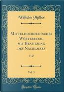 Mittelhochdeutsches Wörterbuch, mit Benutzung des Nachlasses, Vol. 3 by Wilhelm Müller