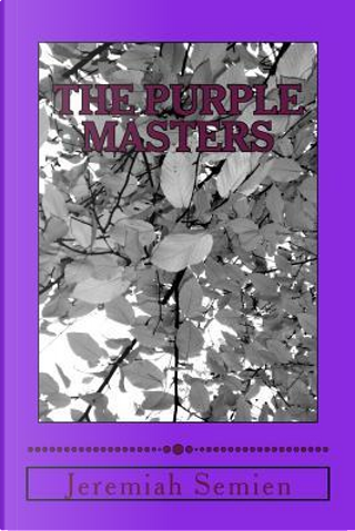 The Purple Masters by Jeremiah Semien
